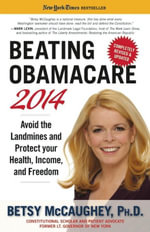 Beating Obamacare 2014 : Avoid the Landmines and Protect Your Health, Income, and Freedom - Betsy McCaughey