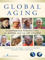 Global Aging : Comparative Perspectives on Aging and the Life Course - Suzanne R., PhD Kunkel