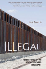 Illegal : Reflections of an Undocumented Immigrant - Jose Angel N