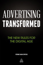 Advertising Transformed : The New Rules for the Digital Age - Fons Van Dyck