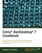 Citrix® XenDesktop® 7 Cookbook - Silvestri  Gaspare A.