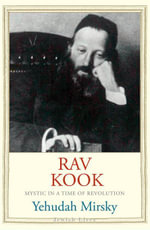 Rav Kook : Mystic in a Time of Revolution - Yehudah Mirsky