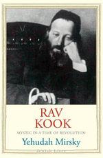 Rav Kook : Mystic in a Time of Revolution - Yehudah Mirsky