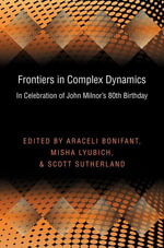 Frontiers in Complex Dynamics : In Celebration of John Milnor's 80th Birthday: In Celebration of John Milnor's 80th Birthday - Araceli Bonifant
