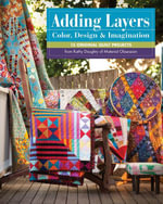 Adding Layers-Color, Design & Imagination : 15 Original Quilt Projects from Kathy Doughty of Material Obsession - Kathy Doughty