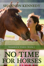 No Time for Horses (Shamrock Stable Book Two) - Shannon Kennedy