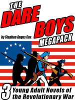 The Dare Boys Megapack : 3 Young Adult Novels of the Revolutionary War - Stephen Angus Cox