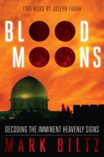 Blood Moons : Decoding the Imminent Heavenly Signs - Mark Biltz