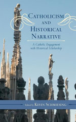 Catholicism and Historical Narrative : A Catholic Engagement with Historical Scholarship