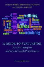 A Guide to Evaluation for Arts Therapists and Arts & Health Practitioners - Camilla Farrant