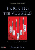 Pricking the Vessels : Bloodletting Therapy in Chinese Medicine - Henry McCann