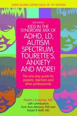 Kids in the Syndrome Mix of ADHD, LD, Asperger's, Tourette's, Bipolar and More! 2nd edition : The one stop guide for parents, teachers, and other profe - Martin L. Kutscher