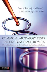 Common Laboratory Tests Used by TCM Practitioners : When to Refer Patients for Lab Tests and How to Read and Interpret the Results - Partha Banerjee