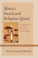 Africa's Social and Religious Quest : A Comprehensive Survey and Analysis of the African Situation - Randee Ijatuyi-Morphé
