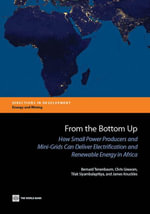 From the Bottom Up : How Small Power Producers and Mini-Grids Can Deliver Electrification and Renewable Energy in Africa - Bernard Tenenbaum