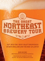 The Great Northeast Brewery Tour : Tap into the Best Craft Breweries in New England and the Mid-Atlantic - Ben Keene