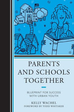 Parents and Schools Together : Blueprint for Success with Urban Youth - Kelly Wachel
