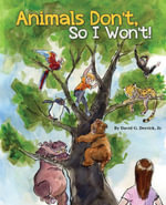 Animals Don't, So I Won't! - Jr. David G. Derrick