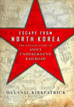 Escape from North Korea : The Untold Story of Asia's Underground Railroad - Melanie Kirkpatrick