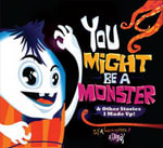 You Might be a Monster : & Other Stories I Made Up - Attaboy