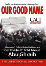 Our Good Name : A Company's Fight to Defend Its Honor and Get the Truth Told About Abu Ghraib - J. Phillip London