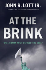 At the Brink : Will Obama Push Us Over the Edge? - John R. Lott