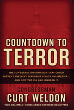 Countdown to Terror : The Top-Secret Information that Could Prevent the Next Terrorist Attack on America--and How the CIA Has Ignored It - Curt Weldon