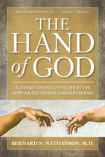 Hand of God : A Journey from Death to Life by The Abortion Doctor Who Changed His Mind - Bernard Nathanson
