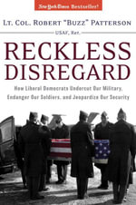 Reckless Disregard : How Liberal Democrats Undercut Our Military, Endanger Our Soldiers And Jeopardize Our Security - Robert Patterson