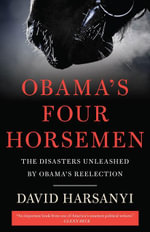 Obama's Four Horsemen : The Disasters Unleashed by Obama's Reelection - David Harsanyi