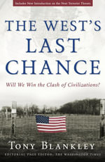 The West's Last Chance : Will We Win the Clash of Civilizations? - Tony Blankely