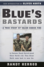 Blue's Bastards : A True Story Of Valor Under Fire - Randy Herrod