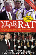 Year of the Rat : How Bill Clinton and Al Gore Compromised U.S. Security for Chinese Cash - Edward Timperlake