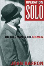 Operation Solo : The Fbi's Man in the Kremlin - John Barron