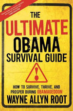 The Ultimate Obama Survival Guide : How to Survive, Thrive, and Prosper During Obamageddon - Wayne Root