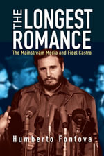 The Longest Romance : The Mainstream Media and Fidel Castro - Humberto Fontova
