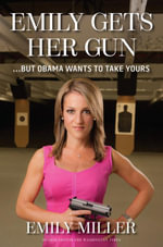 Emily Gets Her Gun : But Obama Wants to Take Yours - Emily Miller