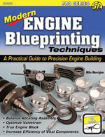 Modern Engine Blueprinting Techniques : A Practical Guide to Precision Engine Blueprinting - Mike Mavrigian