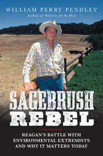 Sagebrush Rebel : Reagan's Battle with Environmental Extremists and Why It Matters Today - William Perry Pendley