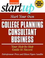 Start Your Own College Planning Consultant Business : Your Step-By-Step Guide to Success - Eileen Figure Sandlin