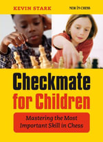 Checkmate for Children : Mastering the Most Important Skill in Chess - Kevin Stark