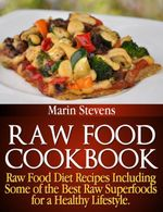 Raw Food Cookbook : Raw Food Diet Recipes Including Some of the Best Raw Superfoods for a Healthy Lifestyle! - Marin Stevens