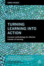 Turning Learning into Action : A Proven Methodology for Effective Transfer of Learning - Emma Weber