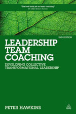 Leadership Team Coaching : Developing Collective Transformational Leadership - Peter Hawkins