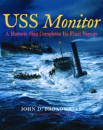 USS Monitor : A Historic Ship Completes Its Final Voyage - John D. Broadwater