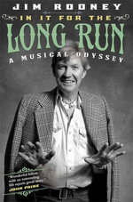 In It for the Long Run : A Musical Odyssey - Jim Rooney