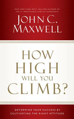 How High Will You Climb? : Determine Your Success by Cultivating the Right Attitude - John C. Maxwell