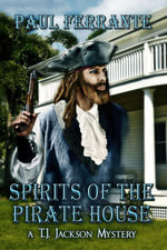 Spirits of the Pirate House (A T. J. Jackson Mystery Book Two) - Paul Ferrante