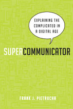 Supercommunicator : Explaining the Complicated So Anyone Can Understand - Frank J. Pietrucha