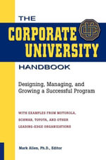 The Corporate University Handbook : Designing, Managing, and Growing a Successful Program - Mark Allen